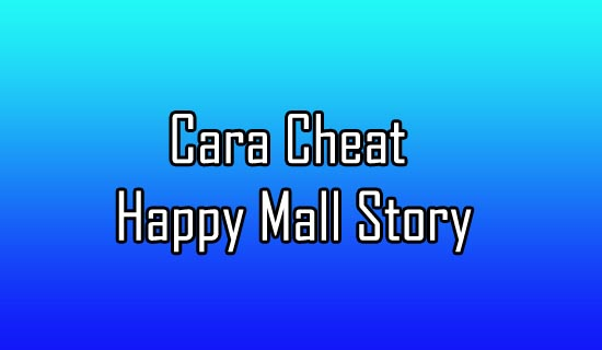 Cara Cheat Happy Mall Story